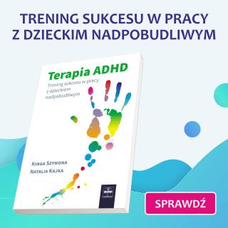 Terapia ADHD. Trening sukcesu w pracy z dzieckiem nadpobudliwym